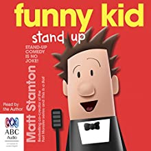 Funny Kid Stand Up: Funny Kid, Book 2 Audiobook by Matt Stanton Narrated by Matt Stanton