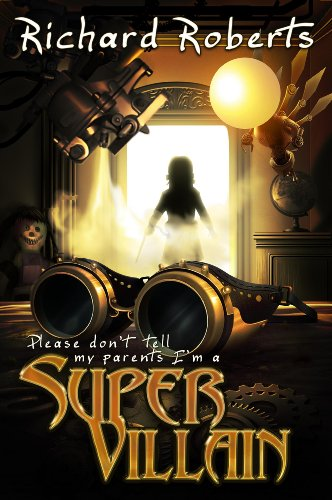 [Please Don't Tell My Parents I'm a Supervillain] (Superheros And Villians)