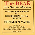 The Bear Went Over the Mountain: Genealogy & Social History of a Southern U.S. Family: the Story of the Native American/English Yates Family, from...Oklahoma, Tennessee, Texas and Virginia | Donald N. Yates