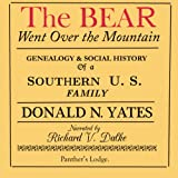The Bear Went Over the Mountain: Genealogy & Social History of a Southern U.S. Family: the Story of the Native American/English Yates Family, from...Oklahoma, Tennessee, Texas and Virginia