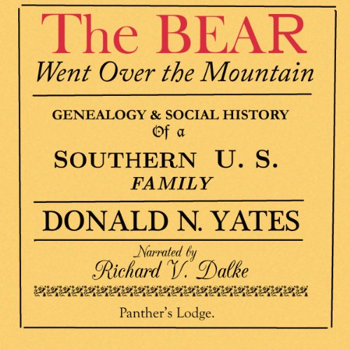 The Bear Went Over the Mountain: Genealogy & Social History of a Southern U.S. Family: the Story of the Native American/English Yates Family, from.Oklahoma, Tennessee, Texas and Virginia