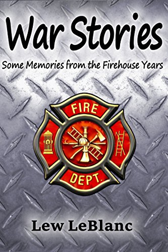 War Stories: Some Memories from the Firehouse Years (English Edition)