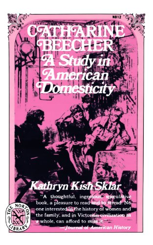 Catharine Beecher: A Study in American Domesticity (Norton Library (Paperback))