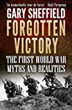Forgotten Victory: The First World War: Myths and Realities by Gary Sheffield front cover