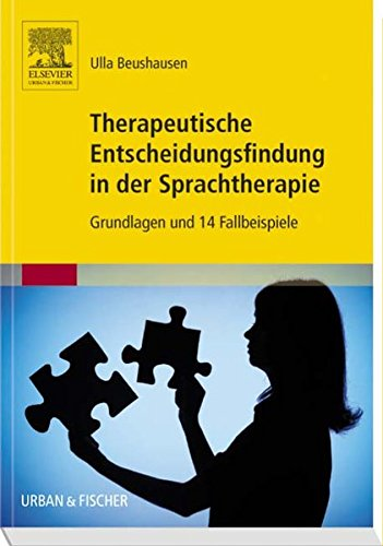 Therapeutische Entscheidungsfindung in der Sprachtherapie: Grundlagen und 14 Fallbeispiele