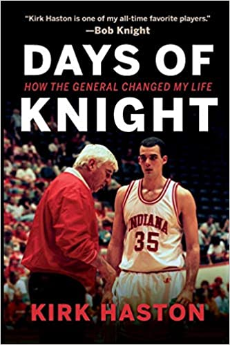 Days Of Knight How The General Changed My Life Kirk Haston