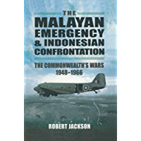 The Malayan Emergency & Indonesian Confrontation: The Commonwealth's Wars 1948-1966