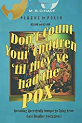 Plague to Polio in Ireland and Beyond: Don't Count Your Children 'til they've had the Pox: Becoming Ancestrally Immune to Dying from Once Deadlier Contagions? Paperback