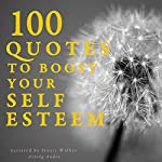 100 Quotes to boost your Self Esteem |  divers auteurs