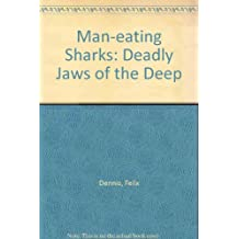 Man-eating Sharks: Deadly Jaws of the Deep