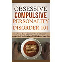 Obsessive Compulsive Disorder: for beginners - How to Free Yourself from Obsessive Compulsive Disorder (OCD) for starters (OCD Books - Obsessive compulsive ... compulsive disorder treatments Book 1)