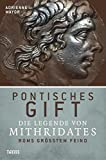 Pontisches Gift: Die Legende von Mithridates, Roms größtem Feind