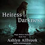 Heiress of Darkness: Magic Reborn, Book 2 | Ashlyn Allbrook