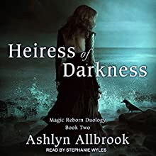 Heiress of Darkness: Magic Reborn, Book 2 Audiobook by Ashlyn Allbrook Narrated by Stephanie Wyles
