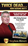 Twice Dead… Now Kicking Butt!: How One Inspirational Man Rebuilt His Life After Being Revived From Death