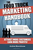 The Food Truck Marketing Handbook (Food Truck Startup Series) (Volume 1)