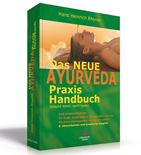 Das neue Ayurveda Praxis Handbuch: Gesund leben, sanft heilen