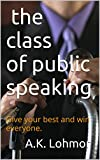 The Class of Public Speaking: Give your best and win everyone.