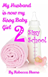 My Husband is now my Sissy Baby Girl 2: Sissy School
