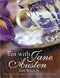 Tea with Jane Austen, Kim Wilson, 097212179X