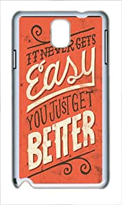 Protector Case For Samsung Galaxy Note 3 Quotes Sayings It Never Gets Easy You Just Get Better Polycarbonate Plastic Hard Case Cover for Samsung Galaxy Note 3 Note III N9000 White