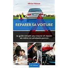 Réparer sa voiture. Le Guide complet pour trouver et réparer soi-même les principales pannes (French Edition)