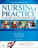 Foundations of Nursing Practice: Fundamentals of Holistic Care, 2e, Chris Brooker BSc  MSc  RGN  SCM  RNT, Anne Waugh BSc(Hons)  MSc  CertEd  SRN  RNT  FHEA, 0723436614