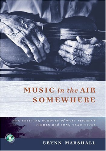 MUSIC IN THE AIR SOMEWHERE: THE SHIFTING BORDERS OF WEST VIRGINIA'S FIDDLE AND SONG TRADITIONS pdf