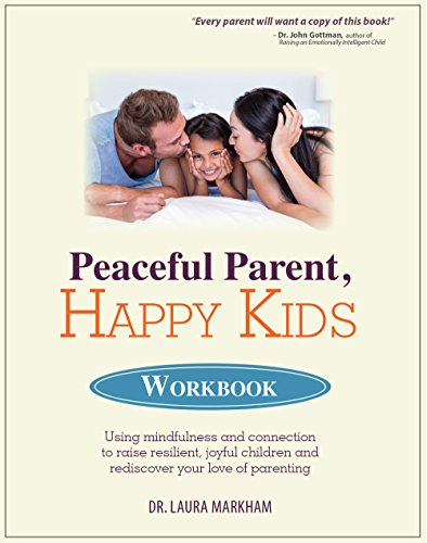 Peaceful Parent, Happy Kids Workbook: Using Mindfulness and Connection to Raise Resilient, Joyful Children and Rediscover your Love of Parenting cover