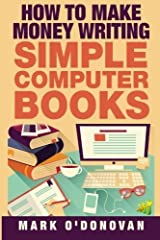 How to make money writing simple computer books by Mark O'Donovan (2015-04-13) Paperback