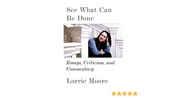 See what can be done essays criticism and commentary kindle see what can be done essays criticism and commentary kindle edition by lorrie moore literature fiction kindle ebooks amazon fandeluxe Images