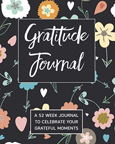 Gratitude Journal: A 52 Week Journal To Celebrate Your Grateful Moments