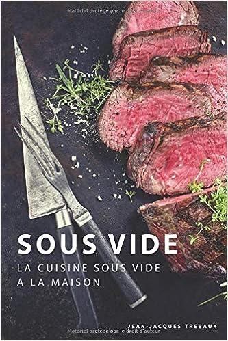 Sous Vide La Cuisine Sous Vide A La Maison French Edition Jean
