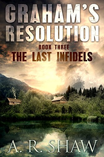 The Last Infidels: A Post Apocalyptic Terrorism Thriller (Graham's Resolution Book 3) by [Shaw, A. R.]