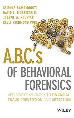 A B C S Of Behavioral Forensics  Applying Psychology To Financial Fraud Prevention And Detection