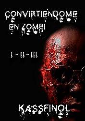 Convirtiéndome en Zombi I - II y III (Spanish Edition)