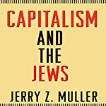Capitalism and the Jews | Jerry Z. Muller