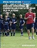 Soccer Coaching Curriculum for 12-18 year old players - volume 1 (NSCAA Player Development Curriculum)