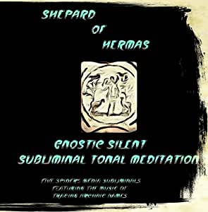 Shepard of Hermas Gnostic Silent Subliminal Tonal Meditation