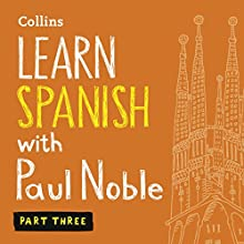 Collins Spanish with Paul Noble - Learn Spanish the Natural Way, Part 3 Audiobook by Paul Noble Narrated by Paul Noble