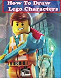 draw a superhero - How to Draw Lego Characters: Learn to Draw Lego Super heros, Monsters Fighters & many more (Step by Step Guide on Drawing Lego Characters)