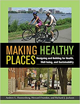 Andrew L. Danneberg - Making Healthy Places: Designing And Building For Health, Well-being, And Sustainability
