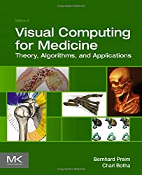 Visual Computing for Medicine: Theory, Algorithms, and Applications (The Morgan Kaufmann Series in Computer Graphics)
