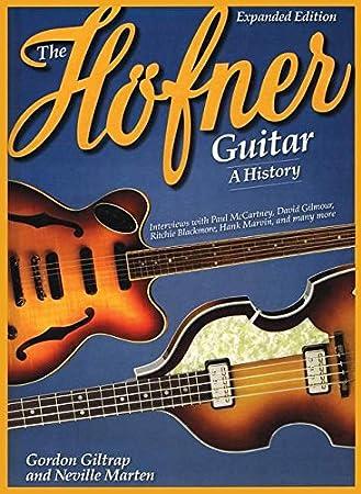 Gordon giltrap/Neville Marten: The Höfner Guitar - A History. Para Guitarra Bajo, Guitarra eléctrica, semi Acoustic Guitar: Neville Marten: Amazon.es: ...