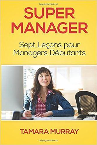 Livres gratuits Super Manager: Sept Leçons pour Managers Débutants pdf ebook