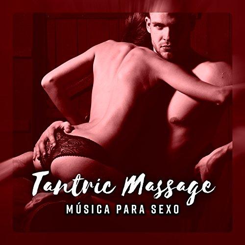 Tantric Massage - Msica para Sexo, Momento de Prazer, Profundo Relax, Kamasutra, Toque Sensual, Momento Romntico