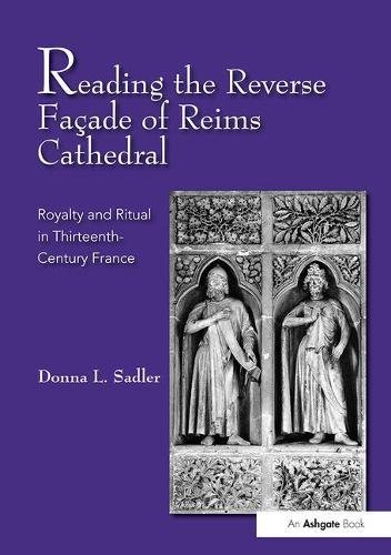 Reading the Reverse Façade of Reims Cathedral: Royalty and Ritual in Thirteenth-Century France