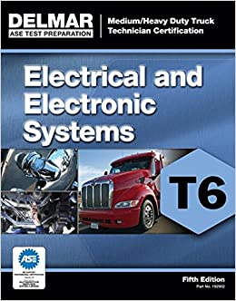 ASE Test Preparation - T6 Electrical and Electronic System (ASE Test Preparation: Medium/Heavy Duty Truck Certification Series)