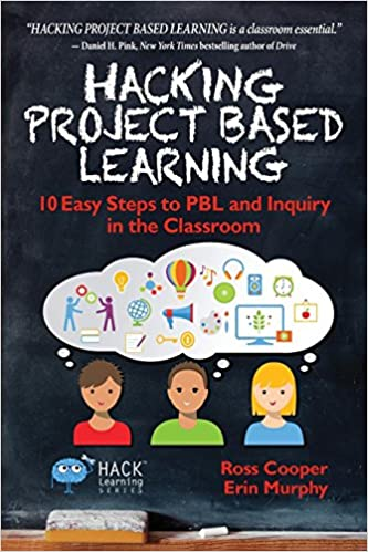 Hacking Project Based Learning: 10 Easy Steps to PBL and Inquiry in