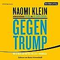 Gegen Trump: Wie es dazu kam und was wir jetzt tun müssen Hörbuch von Naomi Klein Gesprochen von: Beate Himmelstoß